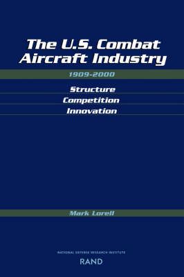 The U.S. Combat Aircraft Industry 1909-2000 Structure, Competition, Innovation (Paperback)