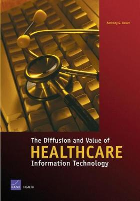 The Diffusion and Value of Healthcare Information Technology: MG-272-HS (Paperback)