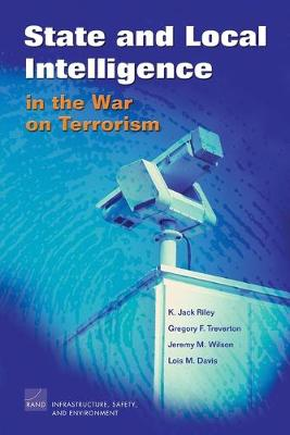 State and Local Intelligence in the War on Terrorism (Paperback)