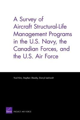 A Survey of Aircraft Structural Life Management Programs in the U.S. Navy, the Canadian Forces, and the U.S. Air Force (Paperback)