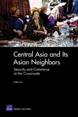 Central Asia and Its Asian Neighbors: Security and Commerce at the Crossroads (Paperback)