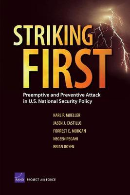 Striking First: Preemptive and Preventive Attack in U.S. National Security Policy (Paperback)