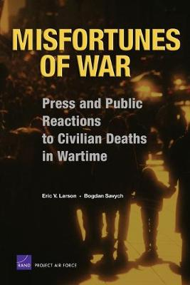 Misfortunes of War: Press and Public Reactions to Civilian Deaths in Wartime (Paperback)