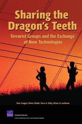 Sharing the Dragon's Teeth: Terrorist Groups and the Exchange of New Technologies (Paperback)