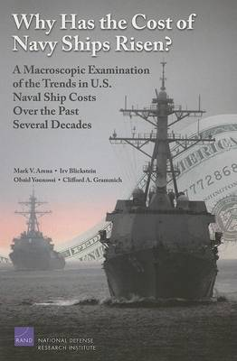Why Has the Cost of Navy Ships Risen?: a Macroscopic Examination of the Trends in U.S. Naval Ship Costs Over the Past Several Decades (Paperback)