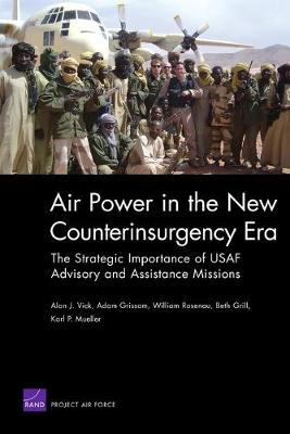 Air Power in the New Counterinsurgency Era: The Strategic Importance of USAF Advisory and Assistance Missions (Paperback)