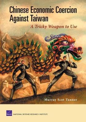 Chinese Economic Coercion Against Taiwan: A Tricky Weapon to Use (Paperback)