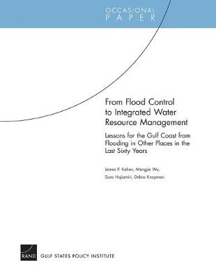 From Flood Control to Integrated Water Resource Management: Lessons for the Gulf Coast from Flooding in Other Places in the Last Sixty Years (Paperback)