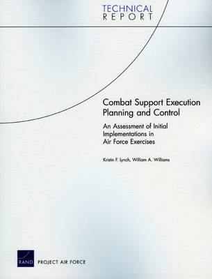 Combat Support Execution Planning and Control: An Assessment of Initial Implementations in Air Force Exercises (Paperback)