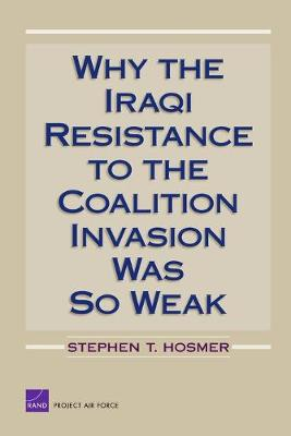 Why the Iraqi Resistance to the Coalition Invasion Was So Weak (Paperback)