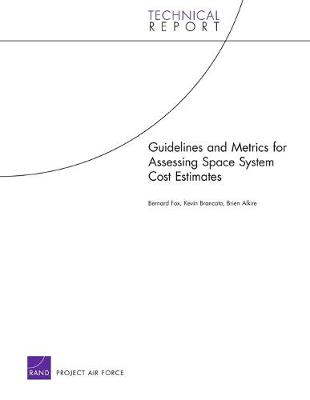 Guidelines and Metrics for Assessing Space System Cost Estimates (Paperback)