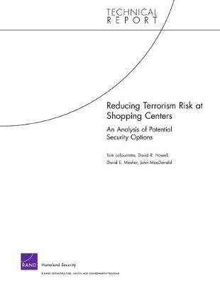 Reducing Terrorism Risk at Shopping Centers: An Analysis of Potential Security Options (Paperback)