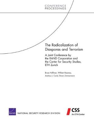 The Radicalization of Diasporas and Terrorism: A Joint Conference by the RAND Corporation and the Center for Security Studies, ETH Zurich (Paperback)