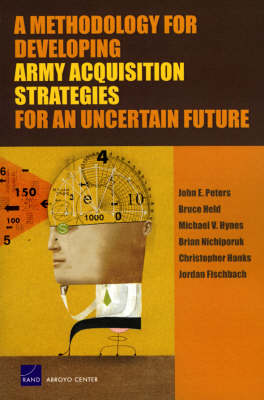 A Methodology for Developing Army Acquisition Strategies for an Uncertain Future (Paperback)
