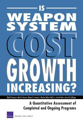 Is Weapon System Cost Growth Increasing?: A Quantitative Assessment of Completed and Ongoing Programs (Paperback)