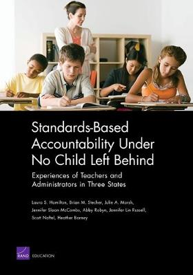Standards-based Accountability Under No Child Left Behind: Experiences of Teachers and Administrators in Three States (Paperback)
