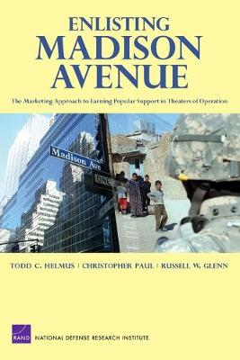 Enlisting Madison Avenue: The Marketing Approach to Earning Popular Support in Theaters of Operation (Paperback)