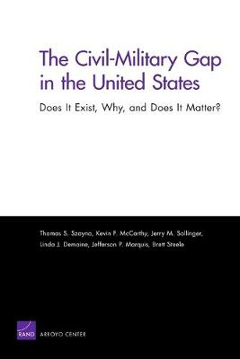 The Civil-Military Gap in the United States: Does it Exist, Why, and Does it Matter? (Paperback)