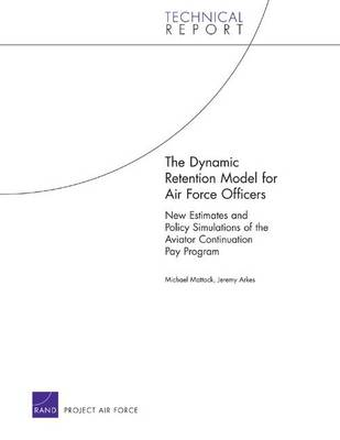 The Dynamic Retention Model for Air Force Officers: New Estimates and Policy Simulations of the Aviator Continuation Pay Program (Paperback)