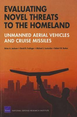 Evaluating Novel Threats to the Homeland: Unmanned Aerial Vehicles and Cruise Missiles (Paperback)