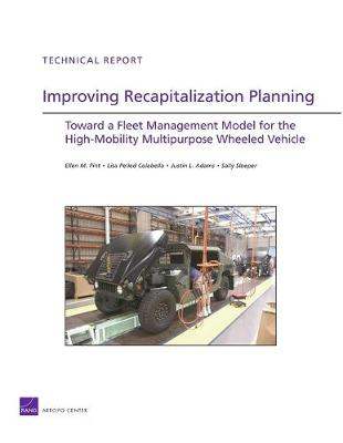 Improving Recapitalization Planning: Toward a Fleet Management Model for the High-mobility Multipurpose Wheeled Vehicle (Paperback)