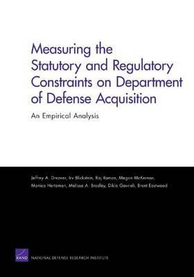 Measuring the Statutory and Regulatory Constraints on Department of Defense Acquisition: an Empirical Analysis (Paperback)