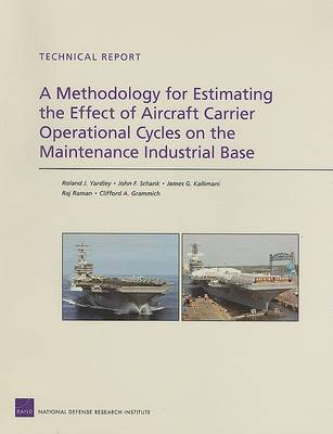 A Methodology for Estimating the Effect of Aircraft Carrier Operational Cycles on the Maintenance Industrial Base (Paperback)