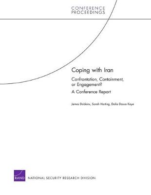 Coping with Iran: Confrontation, Containment, or Engagement? : a Conference Report (Paperback)