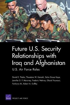 Future U.S. Security Relationship with Iraq and Afghanistan: U.S. Air Force Roles (Paperback)