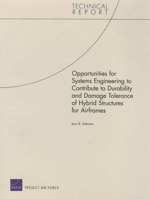 Opportunities for Systems Engineering to Contribute to Durability and Damage Tolerance of Hybrid Structures for Airframes (Paperback)
