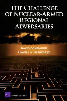 The Challenge of Nuclear-armed Regional Adversaries 2008 (Paperback)