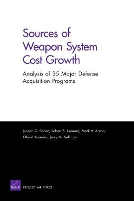 Sources of Weapon System Cost Growth: Analysis of 35 Major Defense Acquisition Programs (Paperback)