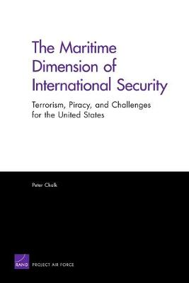 The Maritime Dimension of International Security: Terrorism, Piracy, and Challenges for the United States (Paperback)