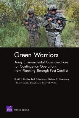Green Warriors: Army Environmental Considerations for Contingency Operations from Planning Through Post-conflict (Paperback)