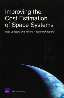 Improving the Cost Estimation of Space Systems: Past Lessons and Future Recommendations (Paperback)