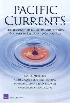 Pacific Currents: The Responses of U.S. Allies and Security Partners in East Asia to China's Rise (Paperback)