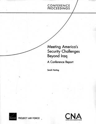 Meeting America's Security Challenges Beyond Iraq: A Conference Report (Paperback)