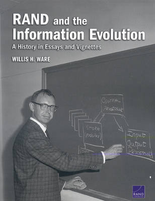 RAND and the Information Evolution: A History in Essays and Vignettes (Paperback)