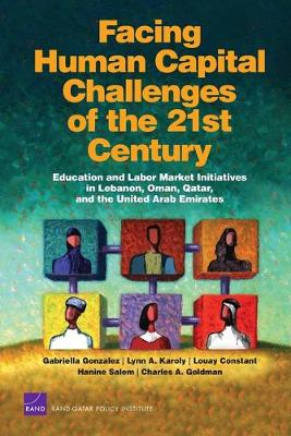 Facing Human Capital Challenges of the 21st Century: Education and Labor Market Initiatives in Lebanon, Oman, Qatar, and the United Arab Emirates (Paperback)