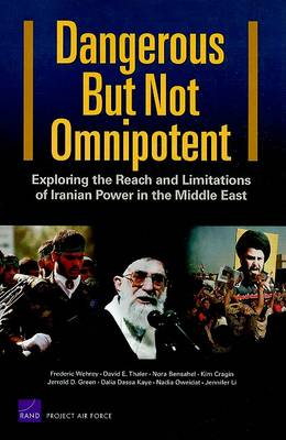 Dangerous but Not Omnipotent: Exploring the Reach and Limitations of Iranian Power in the Middle East (Paperback)