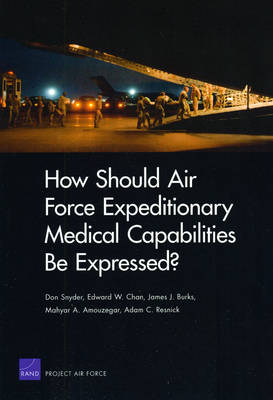 How Should Air Force Expeditionary Medical Capabilities be Expressed? (Paperback)