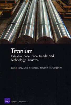 Titanium: Industrial Base, Price Trends, and Technology Initiatives (Paperback)