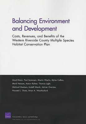 Balancing Environment and Development: Costs, Revenues, and Benefits of Western Riverside County Multiple Species Habitat Conservation Plan (Paperback)
