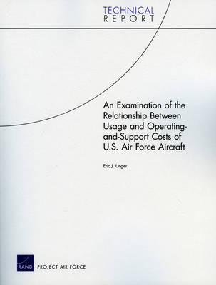 An Examination of the Relationship Between Usage and Operating-and-Support Costs of U.S. Air Force Aircraft, 2009 (Paperback)