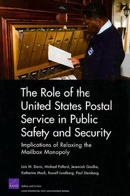 The Role of the United States Postal Service in Public Safety and Security: Implications of Relaxing the Mailbox Monopoly (Paperback)