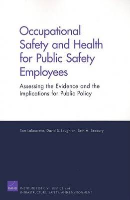 Occupational Safety and Health for Public Safety Employees: Assessing the Evidence and the Implications for Public Policy (Paperback)
