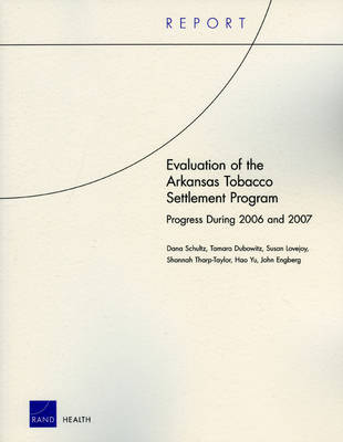 Evaluation of the Arkansas Tobacco Settlement Program: Progress During 2006 and 2007 (Paperback)