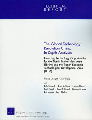 The Global Technology Revolution, China, In-depth Analyses: Emerging Technology Opportunities for the Tianjin Binhai New Area (TBNA) and the Tianjin Technological Development Area (TEDA) (Paperback)
