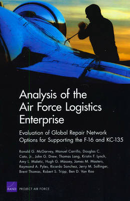 Analysis of the Air Force Logistics Enterprise: Evaluation of Global Repair Network Options for Supporting the F-16 and KC-135 (Paperback)