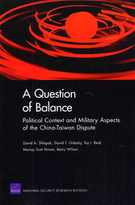 A Question of Balance: Political Context and Military Aspects of the China-Taiwan Dispute (Paperback)